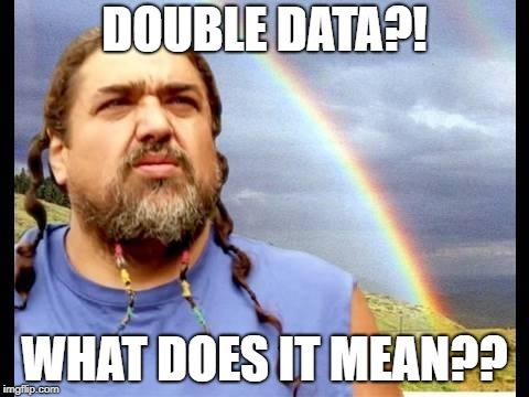 double rainbow guy saying double data