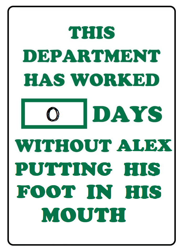 This department has worked 0 days without Alex putting his foot in his mouth graphic
