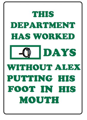 This department has worked -01 days without Alex putting his foot in his mouth graphic