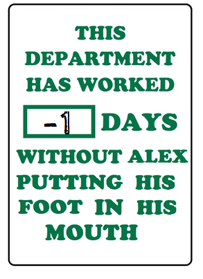 This department has worked -1 days without Alex putting his foot in his mouth graphic