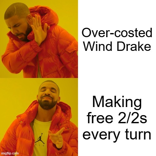 Over-costed Wind Drake vs. Making free 2/2s every turn
