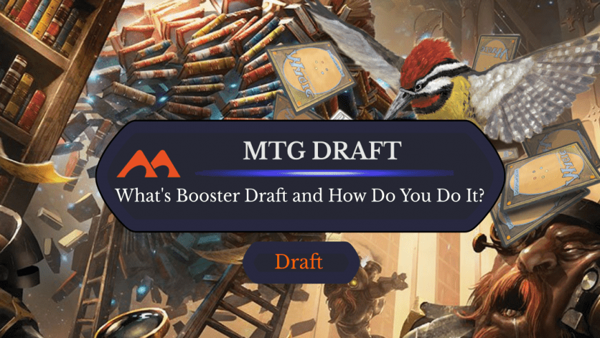 What is Drafting in MTG and How Do You Do It?