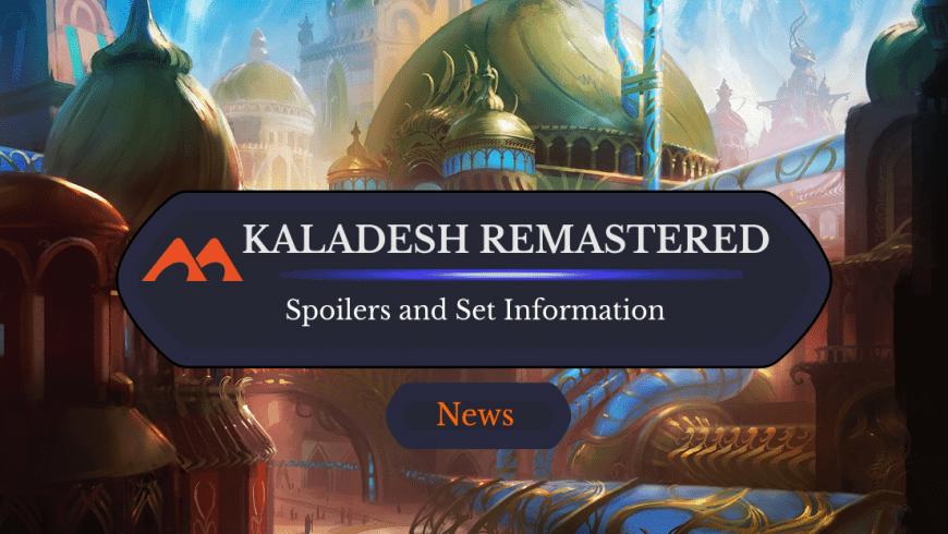 Kaladesh Remastered: Set News, Information, and Spoilers