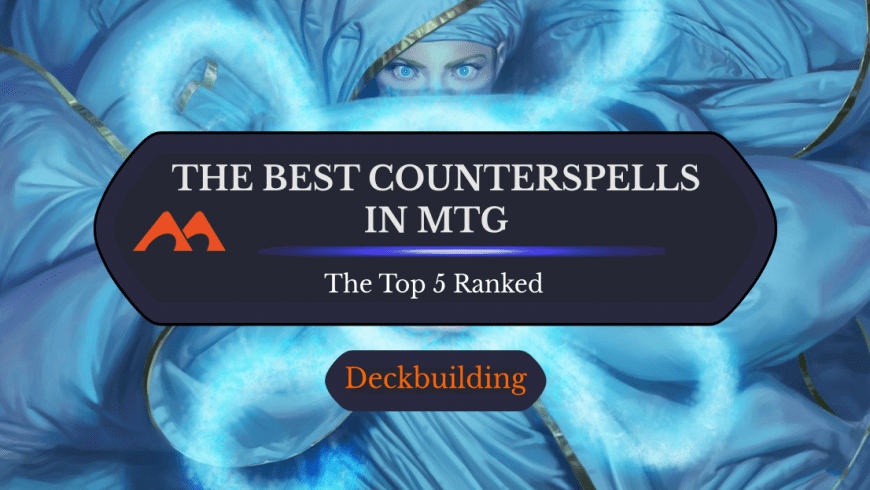 The Best Counterspells in MTG – The Top 5 Ranked in Each Format