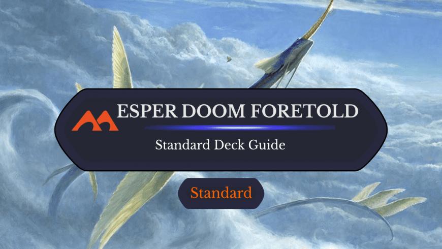 Deck Guide: Esper Doom Foretold in Standard
