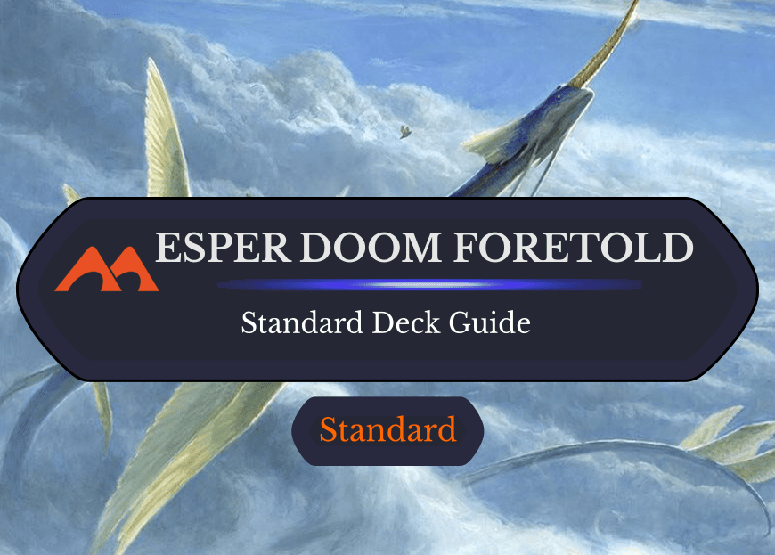 Deck Guide: Esper Doom Foretold in Standard