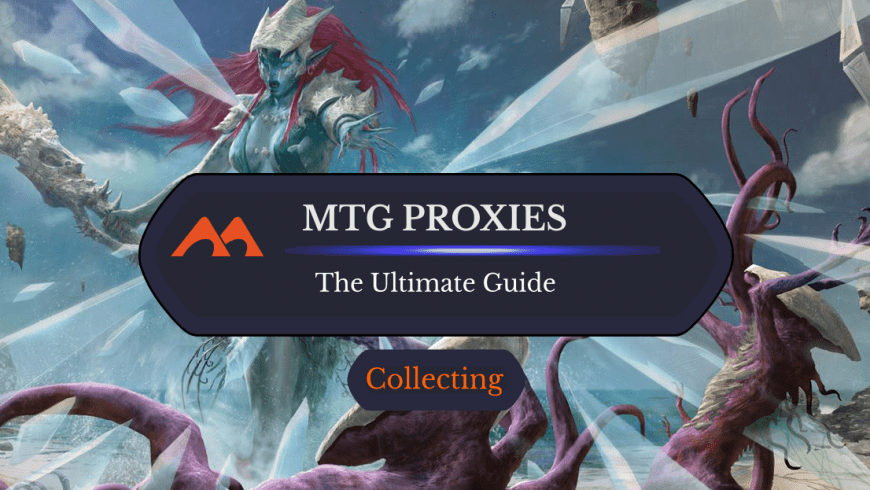 Literally Everything You Need to Know About Proxies in MTG