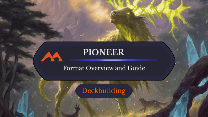 The Ultimate Pioneer Format Overview and Guide