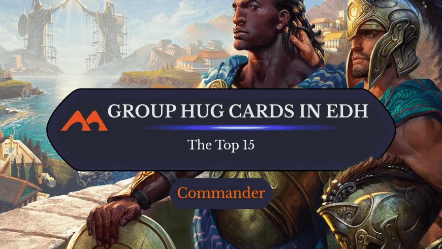 The Top 15 Best Group Hug Cards in Commander