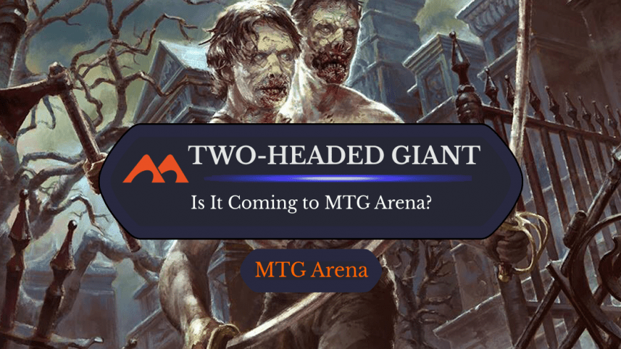 Is Two-Headed Giant Ever Coming to MTGA?