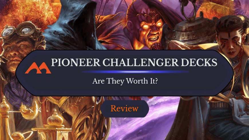 Pioneer 2021 Challenger Decks: Are They Worth It?