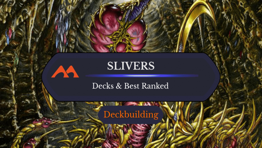 The Top 15 Slivers Ranked Plus 3 Awesome Sliver Decks