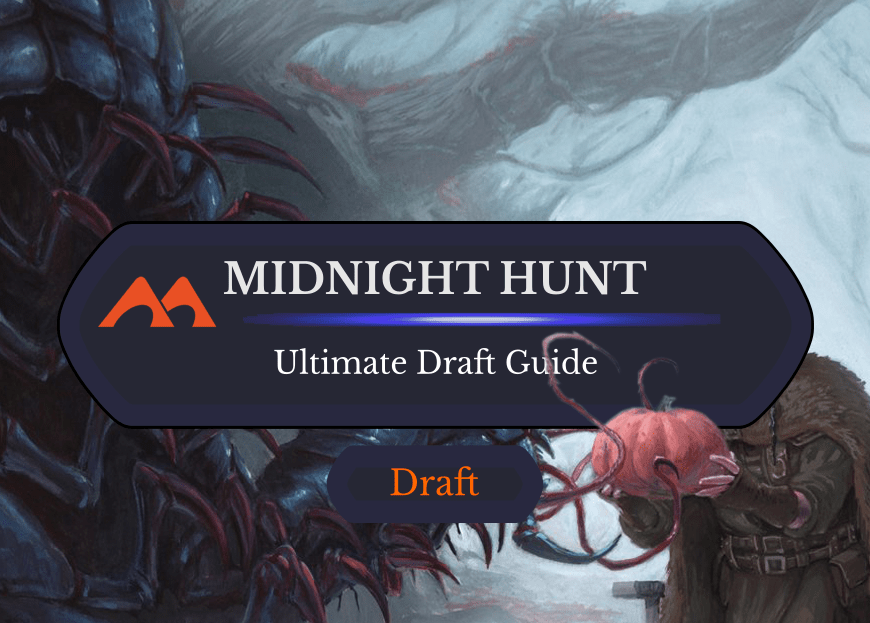 The Ultimate Guide to Innistrad: Midnight Hunt Draft