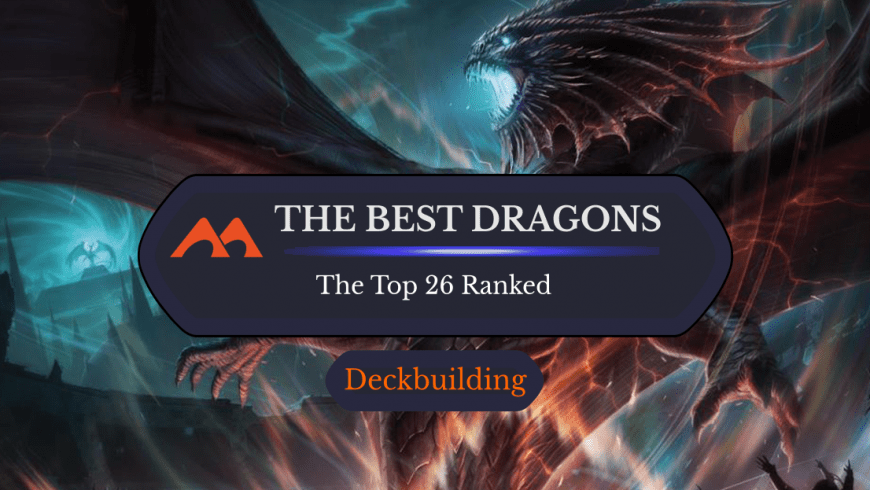The Top 26 Best Dragons in MTG Ranked, Plus All Your Questions Answered